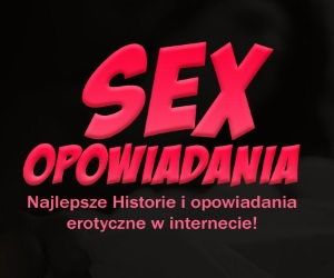 sex opowiadania erotyczne w internecie